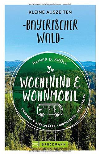Wochenend und Wohnmobil. Kleine Auszeiten Bayerischer Wald. Die besten Camping- und Stellplätze, alle Highlights und Aktivitäten. (Wochenend & Wohnmobil)