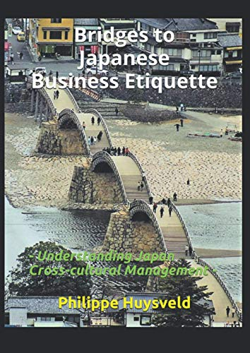 Compare Textbook Prices for Bridges to Japanese Business Etiquette: Understanding Japan Cross-cultural Management  ISBN 9781718054783 by Huysveld, Philippe