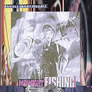 Horrible Images Presents: Midnight Fishing