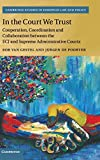 In the Court We Trust: Cooperation, Coordination and Collaboration between the ECJ and Supreme Administrative Courts (Cambridge Studies in European Law and Policy) - Rob van Gestel