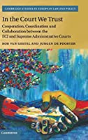 In the Court We Trust: Cooperation, Coordination and Collaboration between the ECJ and Supreme Administrative Courts (Cambridge Studies in European Law and Policy)