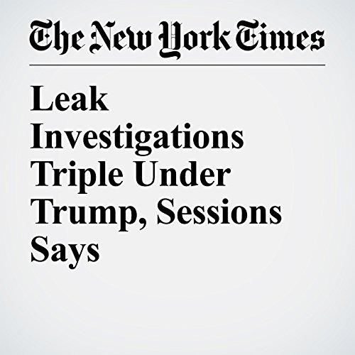 Leak Investigations Triple Under Trump, Sessions Says copertina