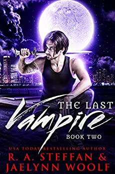 The Last Vampire: Book Two by [R. A. Steffan, Jaelynn Woolf]