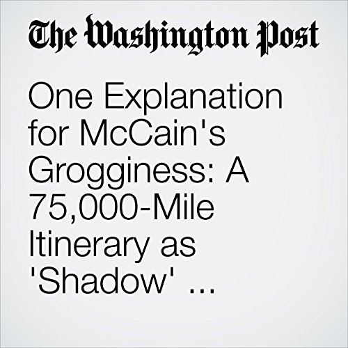 One Explanation for McCain's Grogginess: A 75,000-Mile Itinerary as 'Shadow' Diplomat copertina
