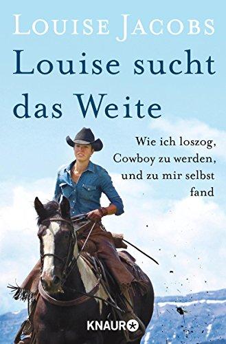 Louise sucht das Weite: Wie ich loszog, Cowboy zu werden, und zu mir selbst fand
