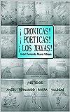 ¡CRONICAS! ¡POETICAS! ¡LOS MAYAS!: ¡VESTIGIOS! ANGEL FERNANDO RIVERA VILLEGAS (Spanish Edition)