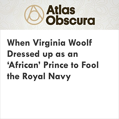 When Virginia Woolf Dressed up as an 'African' Prince to Fool the Royal Navy audiobook cover art