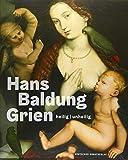 Hans Baldung Grien: heilig | unheilig - Holger Jacob-Friesen