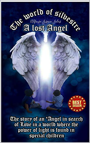 The World of Silvestre, a Lost Angel: The story of an Angel in search of love in a world where the power of light is found in special children (English Edition)
