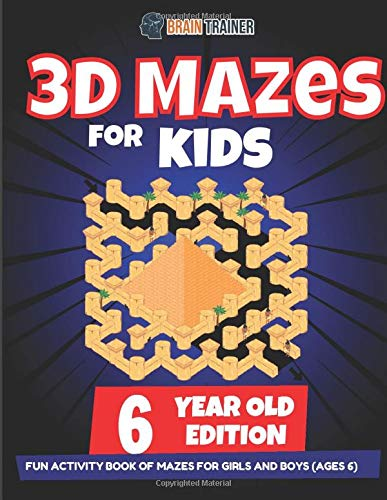 3D Mazes For Kids Ages 6 Years Old - Fun Activity Book Of Mazes For Girls And Boys Aged 6