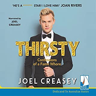 Thirsty: Confessions of a Fame Whore                   By:                                                                                                                                 Joel Creasey                               Narrated by:                                                                                                                                 Joel Creasey,                                                                                        Chrissie Swan - foreword                      Length: 6 hrs and 53 mins     141 ratings     Overall 4.6