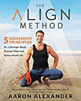 The Align Method: 5 Movement Principles for a Stronger Body, Sharper Mind, and Stress-Proof Life