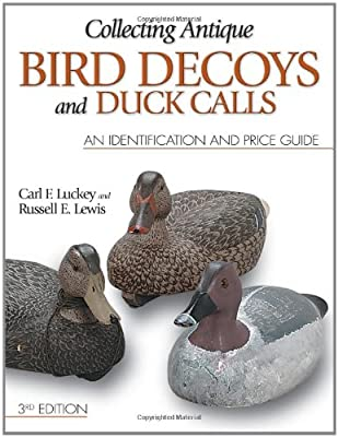 Collecting Antique Bird Decoys and Duck Calls: An Identification and Price Guide