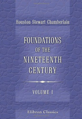 Foundations of the Nineteenth Century: With an introduction by Lord Redesdale. Volume 1