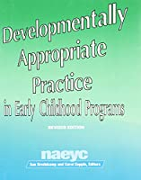Developmentally Appropriate Practice in Early Childhood Programs (Naeyc (Series), #234.)
