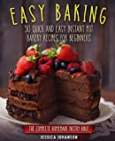 Easy Baking: 50 Quick And Easy Instant Pot Bakery Recipes For Beginners. The Complete Homemade...