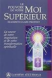 Le pouvoir de votre Moi Supérieur - La source de votre inspiration et de votre transformation spirituelle