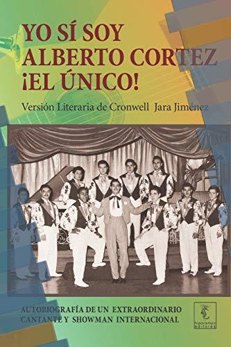Yo sí soy Alberto Cortez ¡El Único!: Autobiografía de un extraordinario cantante de los años 50 a quien le robaron el nombre y la identidad