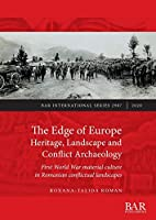 The Edge of Europe. Heritage, Landscape and Conflict Archaeology: First World War material culture in Romanian conflictual landscapes (BAR International)