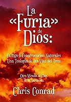 La Furia de Dios: Castigo o Consecuencias Naturales Una Teología de las Vías del Tren: Otra Mirada al Plan de la Salvación