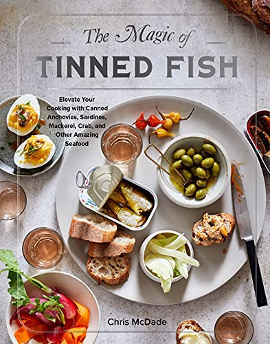 Compare Textbook Prices for The Magic of Tinned Fish: Elevate Your Cooking with Canned Anchovies, Sardines, Mackerel, Crab, and Other Amazing Seafood  ISBN 9781579659370 by McDade, Chris