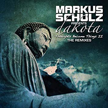 Thoughts Become Things II (Markus Schulz presents Dakota) ((The Remixes) [Extended Mixes])