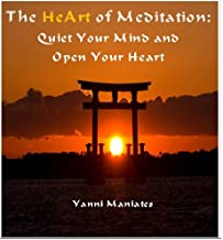 The HeArt of Meditation: Quiet Your Mind and Open Your Heart