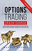 Options Trading Crash Course: A Beginner's Guide to investing and making profit with Options Trading in 5 Days or Less!