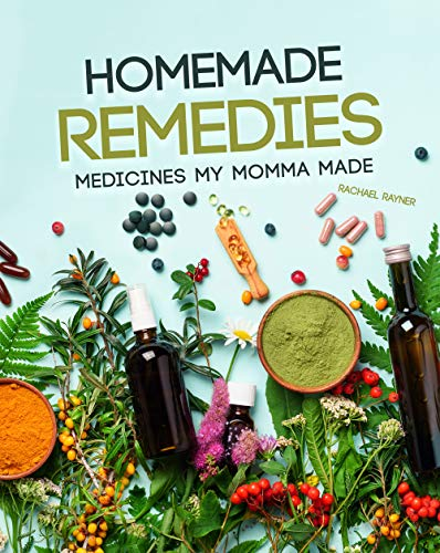 Homemade Remedies: Medicines My Momma Made