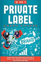 Private Label Crash Course [2 in 1]: Found Your First Brand and Learn how to Make it Viral through Youtube, Instagram and TikTok Advertising