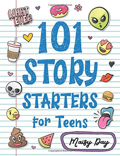 101 Story Starters for Teens: Creative Writing Prompts to Kick Your Imagination into High Gear