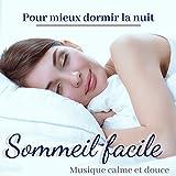 Sommeil facile - musique calme et douce pour mieux dormir la nuit