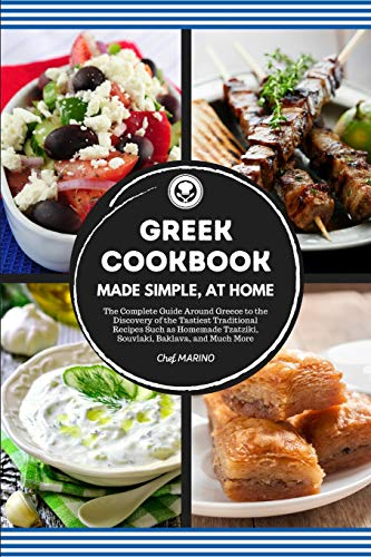 GREEK COOKBOOK Made Simple, at Home: The Complete Guide Around Greece to the Discovery of the Tastiest Traditional Recipes Such as Homemade Tzatziki, Souvlaki, Baklava and much more