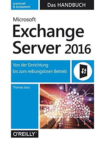 Microsoft Exchange Server 2016 - Das Handbuch: Von der Einrichtung bis zum reibungslosen Betrieb
