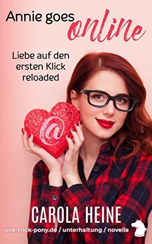 Annie goes online - Liebe auf den ersten Klick, reloaded: (K)eine Romanze. Ein Stück virtuelle Zeitgeschichte