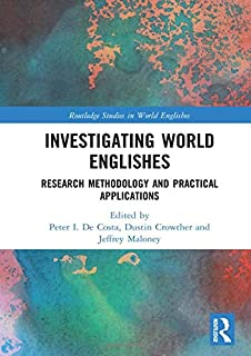 Investigating World Englishes: Research Methodology and Practical Applications