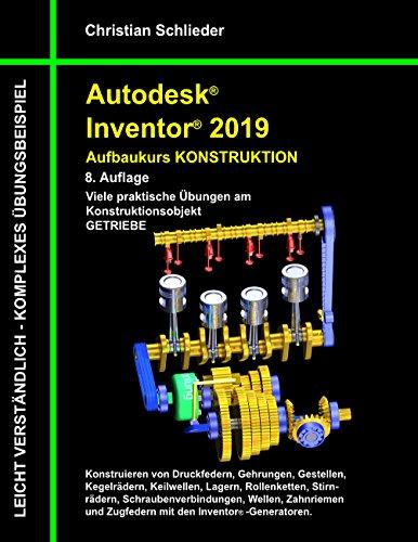 Autodesk Inventor 2019 - Aufbaukurs Konstruktion: Viele praktische Übungen am Konstruktionsobjekt Getriebe