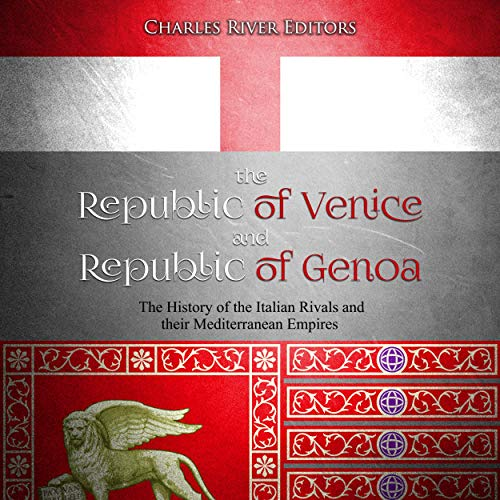 The Republic of Venice and Republic of Genoa: The History of the Italian Rivals and Their Mediterranean Empires Titelbild