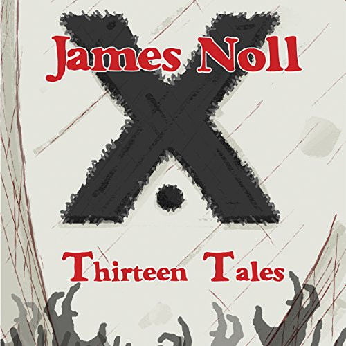 Thirteen Tales: Horror and Post-Apocalyptic Fiction, with a Soupçon of Sci-Fi audiobook cover art