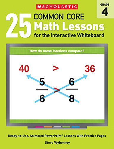 25 Common Core Math Lessons for the Interactive Whiteboard, Grade 4: Ready-to-Use, Animated PowerPoint Lessons With Leveled Practice Pages That Help ... Concepts (Interactive Whiteboard Activities)