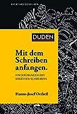 Mit dem Schreiben anfangen: Fingerübungen des kreativen Schreibens (Duden - Kreatives Schreiben) - Hanns-Josef Ortheil