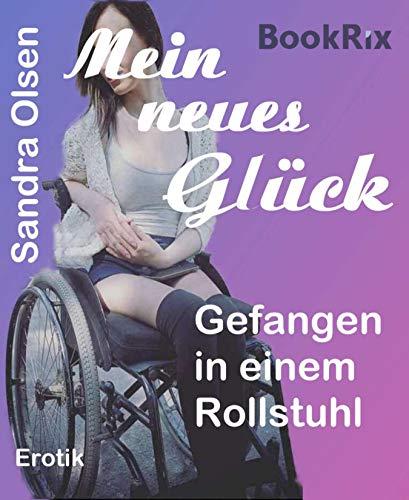Mein neues Glück: Gefangen in einem Rollstuhl