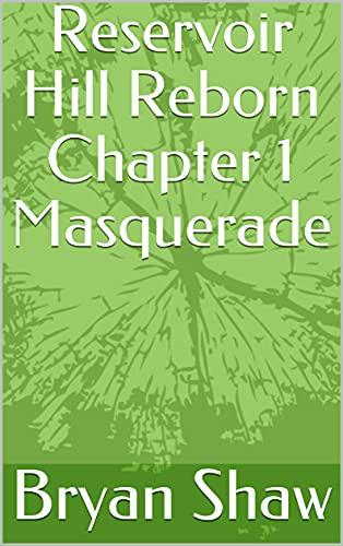 Reservoir Hill Reborn Chapter 1 Masquerade (English Edition)