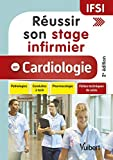 Réussir son stage infirmier en cardiologie - Pathologies - Conduites à tenir - Pharmacologie - Fiches techniques de soins