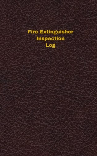 Fire Extinguisher Inspection Log (Logbook, Journal - 96 pages, 5 x 8 inches): Fire Extinguisher Inspection Logbook (Deep Wine Cover, Small) (Unique Logbook/Record Books)