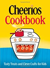 The Cheerios® Cookbook: Tasty Treats and Clever Crafts for Kids