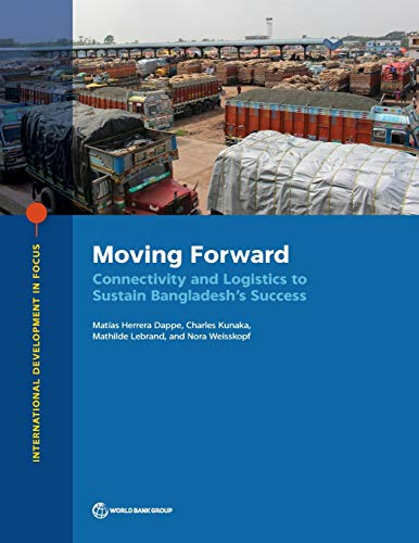 Moving Forward: Connectivity and Logistics to Sustain Bangladesh's Success (International Development in Focus)