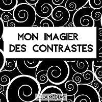 Mon imagier des contrastes: Images en noir et blanc pour les bébés