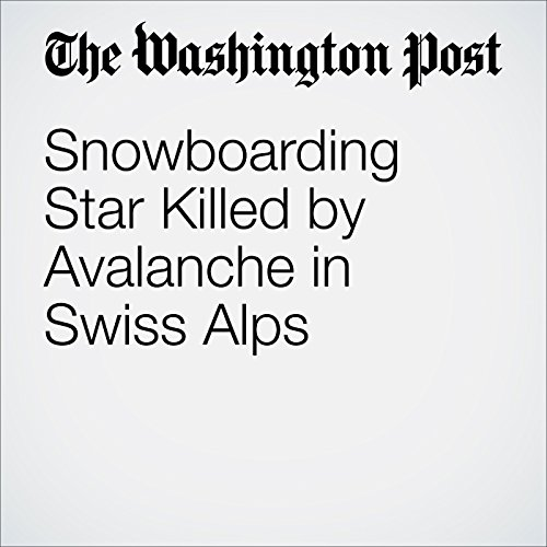 Snowboarding Star Killed by Avalanche in Swiss Alps cover art
