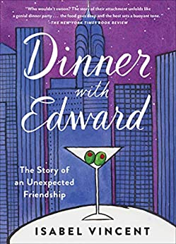 Dinner with Edward: The Story of an Unexpected Friendship by [Isabel Vincent]